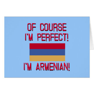 Of Course I'm Perfect, I'm Armenian! Greeting Card
