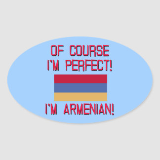 Of Course I'm Perfect, I'm Armenian! Oval Sticker