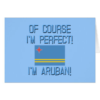 Of Course I'm Perfect, I'm Aruban! Greeting Card