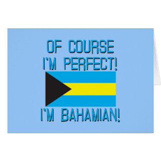 Of Course I'm Perfect, I'm Bahamian! Greeting Card