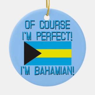 Of Course I'm Perfect, I'm Bahamian! Ceramic Ornament