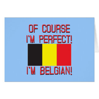 Of Course I'm Perfect, I'm Belgian! Card