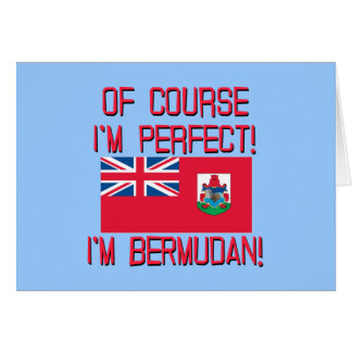 Of Course I'm Perfect, I'm Bermudan! Greeting Card