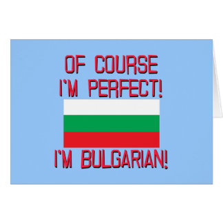Of Course I'm Perfect, I'm Bulgarian! Greeting Card
