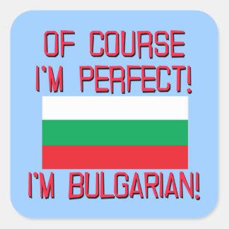 Of Course I'm Perfect, I'm Bulgarian! Square Sticker