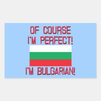 Of Course I'm Perfect, I'm Bulgarian! Rectangular Sticker