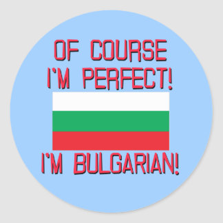 Of Course I'm Perfect, I'm Bulgarian! Round Stickers