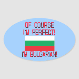Of Course I'm Perfect, I'm Bulgarian! Sticker
