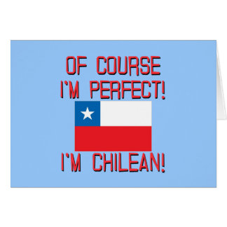 Of Course I'm Perfect, I'm Chilean! Greeting Card