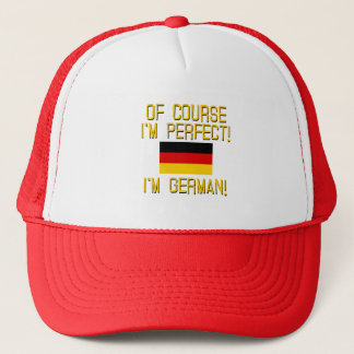 Of Course I'm Perfect, I'm German! Trucker Hat