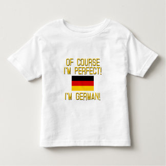 Of Course I'm Perfect, I'm German! Shirt