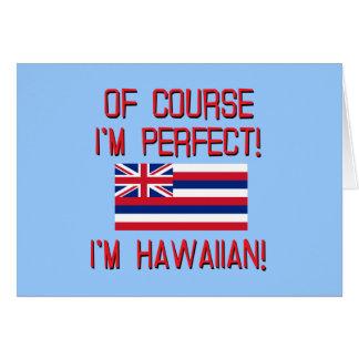 Of Course I'm Perfect, I'm Hawaiian! Greeting Card