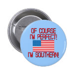 Of Course I'm Perfect, I'm Southern! Pinback Buttons