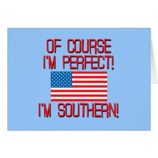 Of Course I'm Perfect, I'm Southern! Card