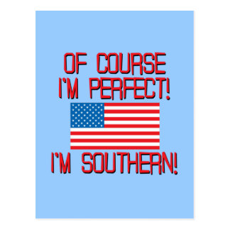 Of Course I'm Perfect, I'm Southern! Postcard