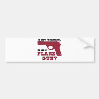 Of Course I'm Responsible, Did You Say Flare Gun Bumper Sticker