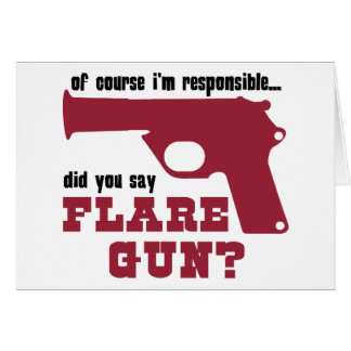 Of Course I'm Responsible, Did You Say Flare Gun Card