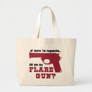 Of Course I'm Responsible, Did You Say Flare Gun Large Tote Bag