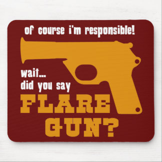 Of Course I'm Responsible, Did You Say Flare Gun Mouse Pad
