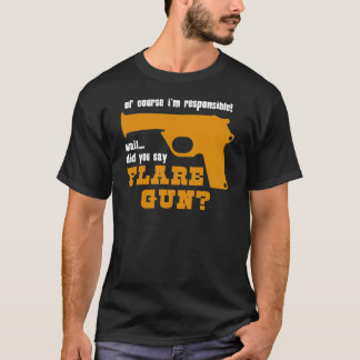Of Course I'm Responsible, Did You Say Flare Gun T-Shirt