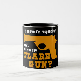 Of Course I'm Responsible, Did You Say Flare Gun Two-Tone Coffee Mug