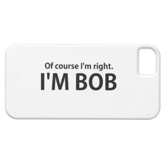 Of Course I'm Right I'm BOB iPhone 5 Case