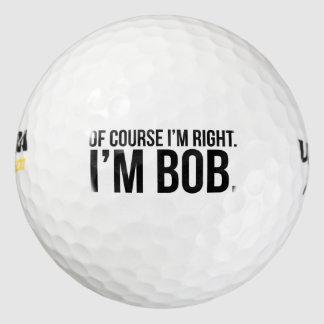 Of course i'm right. I'm BOB. Golf Balls