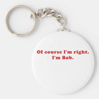 Of Course Im Right Im Bob Keychain