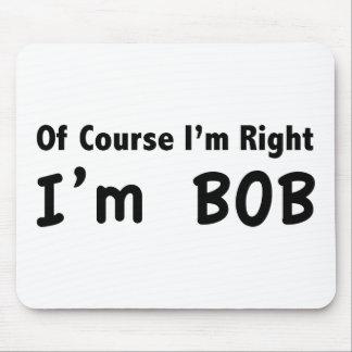 Of course I'm right. I'm Bob. Mouse Pad