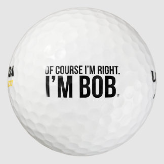 Of course i'm right. I'm BOB. Pack Of Golf Balls