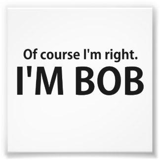 Of Course I'm Right I'm BOB Photo Print