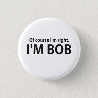 Of Course I'm Right I'm BOB Pinback Button