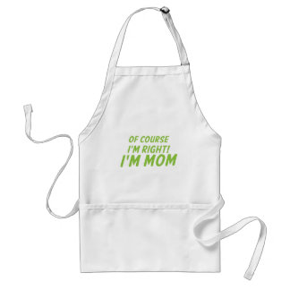 Of course I'm right! I'm MOM! Adult Apron