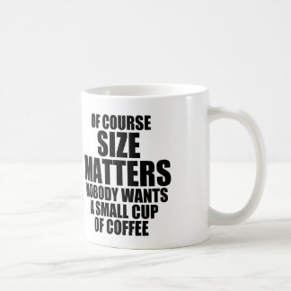 OF COURSE SIZE MATTERS CLASSIC WHITE COFFEE MUG