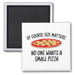 Of Course Size Matters No One Wants A Small Pizza 2 Inch Square Magnet