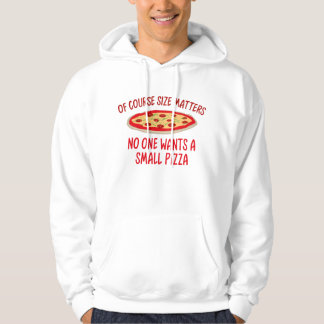 Of Course Size Matters No One Wants A Small Pizza Hoodie