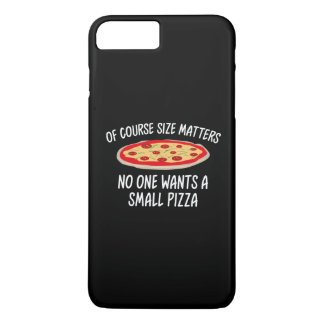 Of Course Size Matters No One Wants A Small Pizza iPhone 7 Plus Case