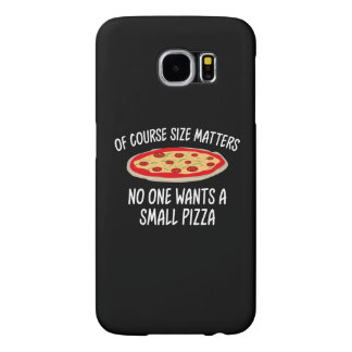 Of Course Size Matters No One Wants A Small Pizza Samsung Galaxy S6 Case