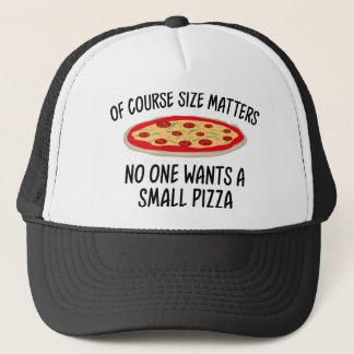 Of Course Size Matters No One Wants A Small Pizza Trucker Hat