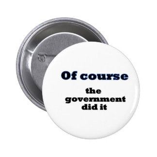 Of course the government did it button