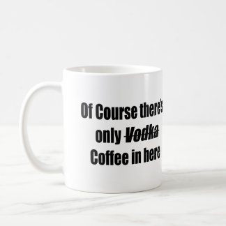 Of course there's only vodka coffee in here mug