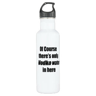 Of course there's only vodka water in here bottle 24oz water bottle