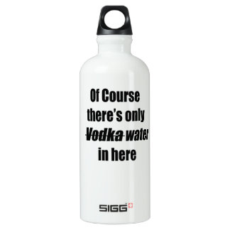 Of course there's only vodka water in here bottle SIGG traveler 0.6L water bottle