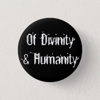 Of Divinity & Humanity Pinback Button