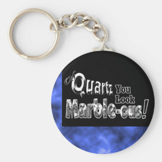 Of Quartz You Look Marble-ous Keychain