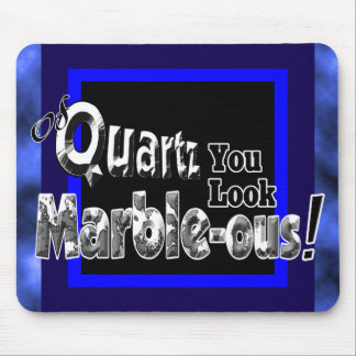 Of Quartz You Look Marble-ous Mouse Pad