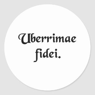 Of the utmost good faith. classic round sticker