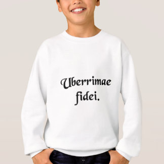 Of the utmost good faith. sweatshirt