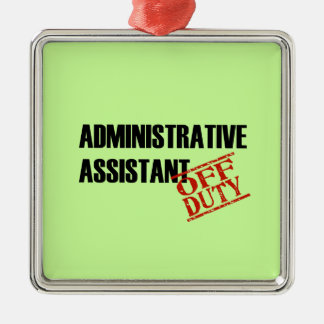 OFF DUTY Administrative Assistant Square Metal Christmas Ornament