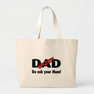 Off Duty Dad Go Ask Your Mom Tote Bag